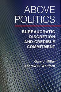 Miller, Gary J.-Above Politics  BOOK NEW