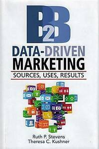 B2B Data-Driven Marketing: Sources, Uses, Results by Theresa C Kushner, Ruth...