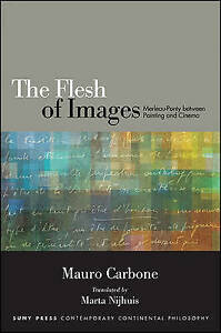 The Flesh of Images: Merleau-Ponty Between Painting and Cinema (SUNY Series in C