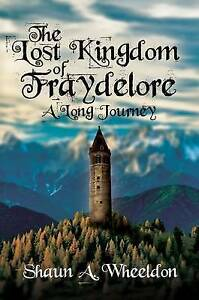 The Lost Kingdom of Fraydelore- A Long Journey, Shaun A. Wheeldon