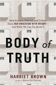 Body of Truth: How Science, History, and Culture Drive Our Obsession with...