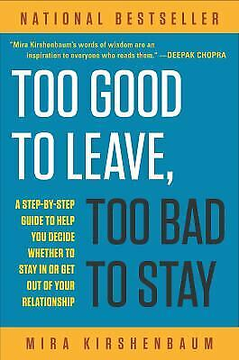 Too Good to Leave, Too Bad to Stay : A Step-by-Step Guide to Help You Decide (Too Good To Leave Too Bad To Stay)