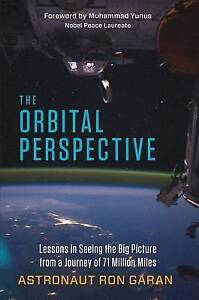 The Orbital Perspective: Lessons in Seeing the Big Picture from a by Garan, Ron
