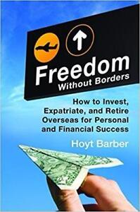 Freedom Without Borders How to Invest Expatriate and Retire Overseas for Personal and Financial Success 1st Edition