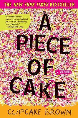 A Piece Of Cake : A Memoir By Cupcake Brown