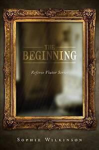 NEW The Beginning~Referee Viator Series by Sophie Wilkinson