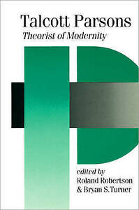 Talcott Parsons: Theorist of Modernity (Published in association with-ExLibrary