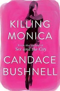 KILLING MONICA, Bushnell, Candace, 9781408703175