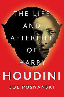 The Life and Afterlife of Harry Houdini   Joe Posnanski
