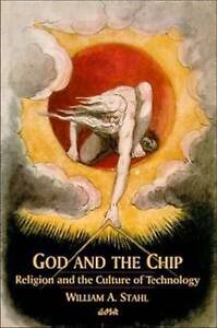 God and the Chip: Religion and the Culture of Technology by William A. Stahl...