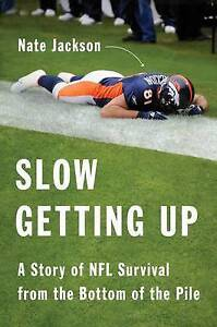 NEW Slow Getting Up: A Story of NFL Survival from the Bottom of the Pile