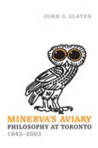 NEW Minerva's Aviary: Philosophy at Toronto, 1843-2003 by John G. Slater