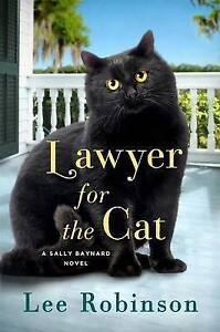 Lawyer for the Cat: A Sally Baynard Novel Robinson, Lee -Hcover
