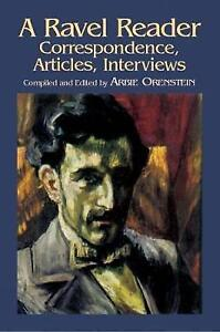 A Ravel Reader: Correspondence, Art: Correspondence, Articles, Interviews by...