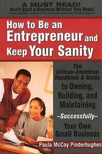 How to Be an Entrepreneur and Keep Your Sanity: The African-American Handbook...