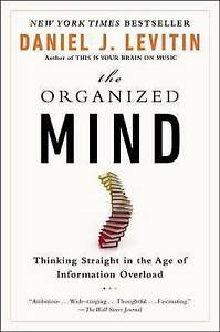 The Organized Mind: Thinking Straight in the Age of Information Overload-Daniel