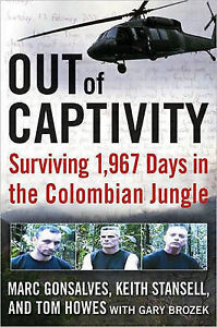 Out of Captivity: Surviving 1,967 Days in the Columbian Jungle by Tom Howes,...