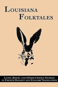 Louisiana Folktales: Lupin, Bouki, and Other Creole Stories in French Dialect an
