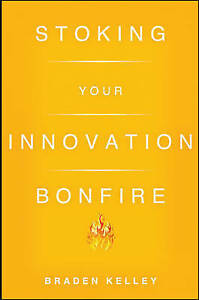 Stoking Your Innovation Bonfire, Braden Kelley