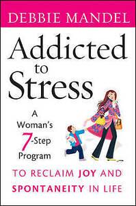 Addicted to Stress, Debbie Mandel