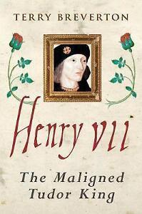 Henry VII: The Maligned Tudor King, Breverton, Terry, Good, Hardcover