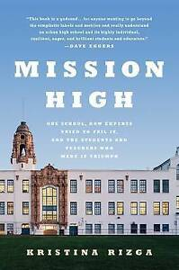 Mission High: One School, How Experts Tried to Fail it, and the Students and...