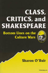 Class, Critics and Shakespeare: Bottom Lines on the Culture Wars by Sharon...