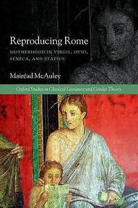 Reproducing Rome: Motherhood in Virgil, Ovid, Seneca, and Statius by Mairead...