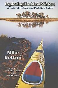 Exploring East End Waters: A Natural History and Paddling Guide by Bottini, Mike