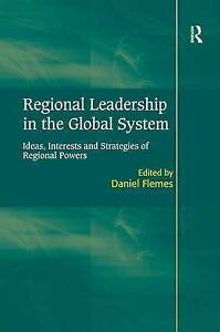 Regional Leadership in the Global System: Ideas, Interests and Strategies of...