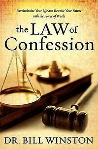 The Law of Confession: Revolutionize Your Life and Rewrite Your Future with the
