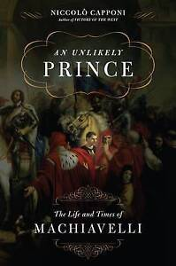 An Unlikely Prince: The Life and Times of Niccolò Machiavelli, Good Condition Bo