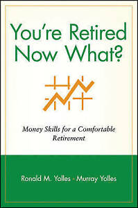 You′re Retired Now What?, Ronald M. Yolles
