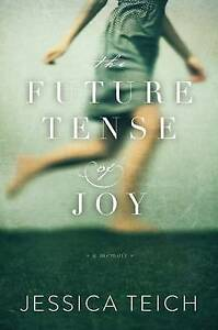 The-Future-Tense-of-Joy-A-Memoir-by-Teich-Jessica-Hcover