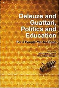 Deleuze and Guattari Politics and Education For a People Yet to Come