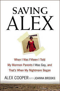 Saving Alex: When I Was Fifteen I Told My Mormon Parents I Was Gay, and That's W