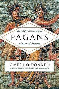 Pagans End Traditional Religion Rise Christian by O'Donnell James J -Hcover