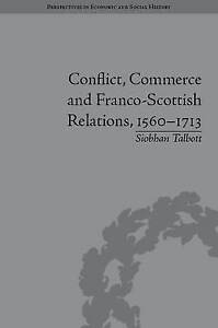 Conflict, Commerce and Franco-Scottish Relations, 1560-1713 by Siobhan...
