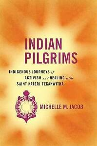 Indian Pilgrims: Indigenous Journeys of Activism and Healing with Saint...