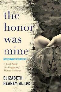 The Honor Was Mine: Look Inside Struggles Military Veter by Heaney, Elizabeth