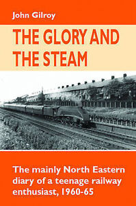 The-Glory-and-the-Steam-The-Mainly-North-Eastern-Diary-of-a-Teenage-Rail