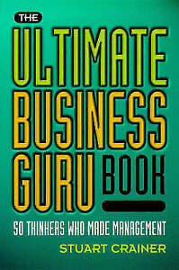 The Ultimate Business Guru Book: 50 Thinkers Who Made Management (The Ultimate S