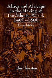 Africa and Africans in the Making of the Atlantic World, 1400-1800 by John K. T…