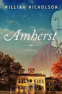 NEW Amherst: A Novel by William Nicholson