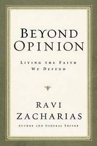 Beyond Opinion: Living the Faith We Defend by Ravi Zacharias (Paperback, 2009)