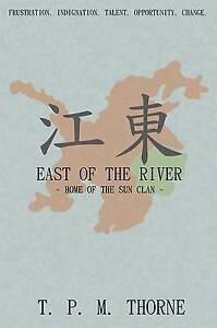 East of the River: Home of the Sun Clan by Thorne, T. P. M. -Paperback