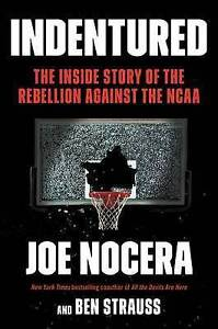 Indentured: The Inside Story of the Rebellion Against the NCAA by Nocera, Joe