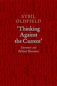 'Thinking Against the Current': Literature and Political Resistance by Oldfield