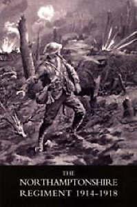 Northamptonshire Regiment, 1914-1918 by Naval & Military Press Ltd...