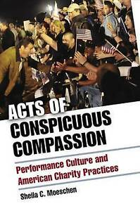 Acts of Conspicuous Compassion: Performance Culture and American Charity Practic